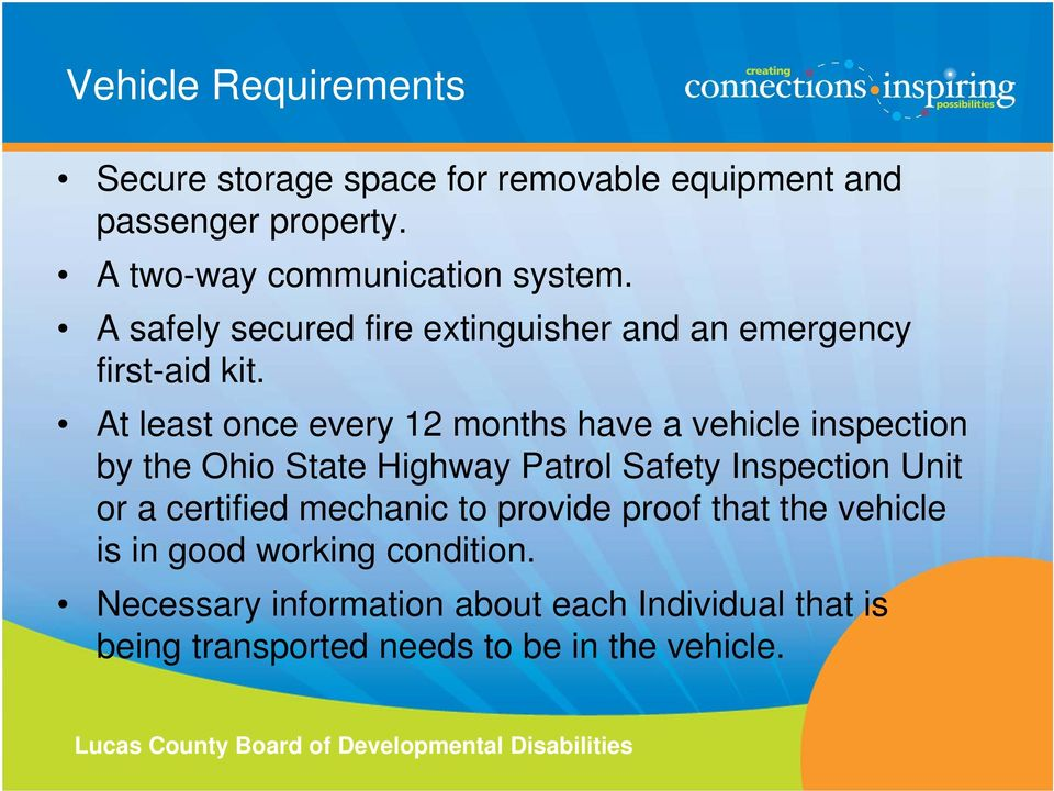 At least once every 12 months have a vehicle inspection by the Ohio State Highway Patrol Safety Inspection Unit or a