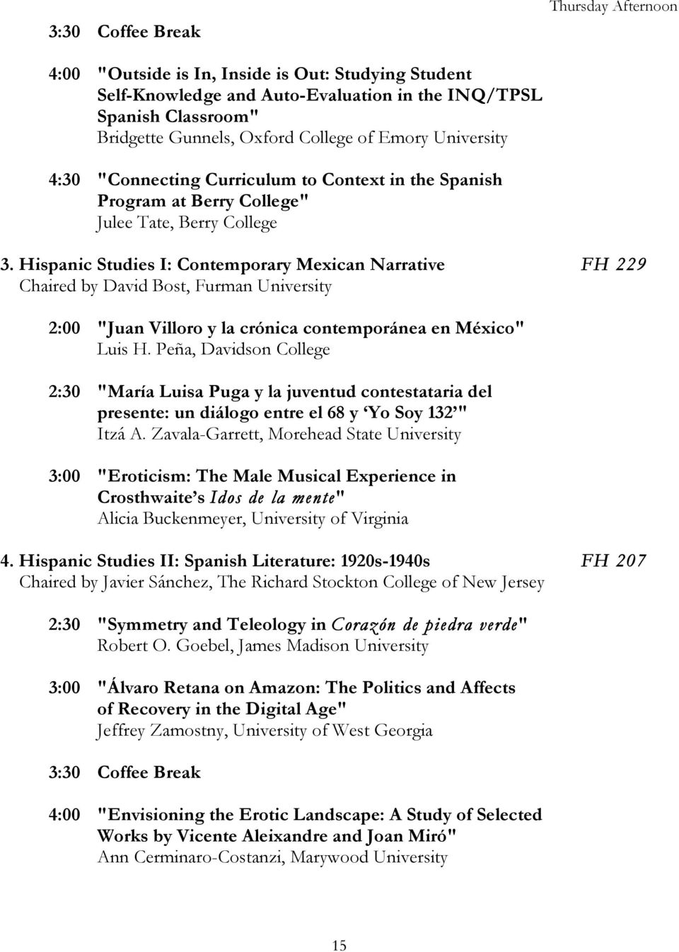"Hispanic Studies I: Contemporary Mexican Narrative FH 229 Chaired by David Bost, Furman University 2:00 ""Juan Villoro y la crónica contemporánea en México"" Luis H."