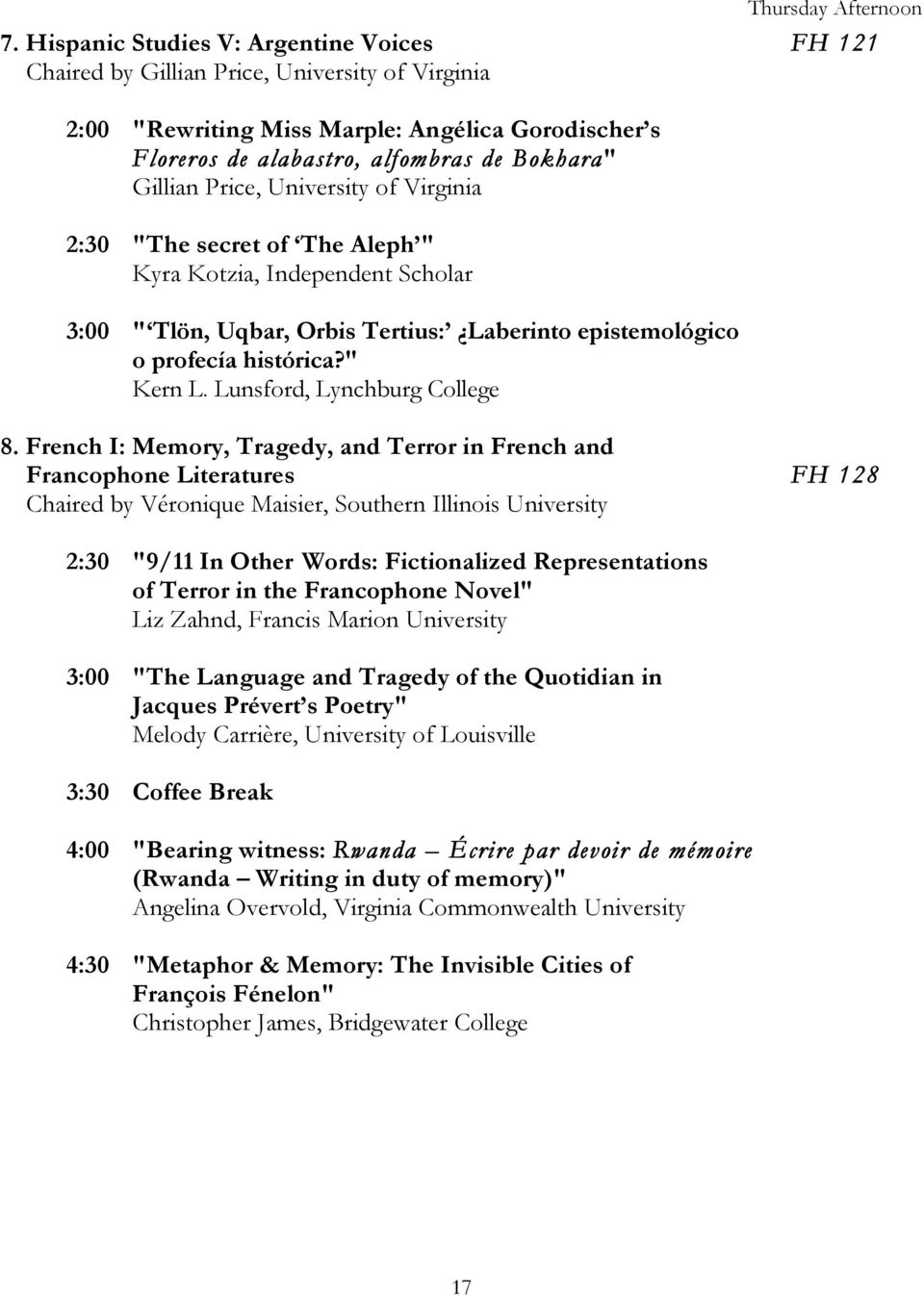 "Price, University of Virginia 2:30 ""The secret of The Aleph "" Kyra Kotzia, Independent Scholar 3:00 "" Tlön, Uqbar, Orbis Tertius: Laberinto epistemológico o profecía histórica?"" Kern L."
