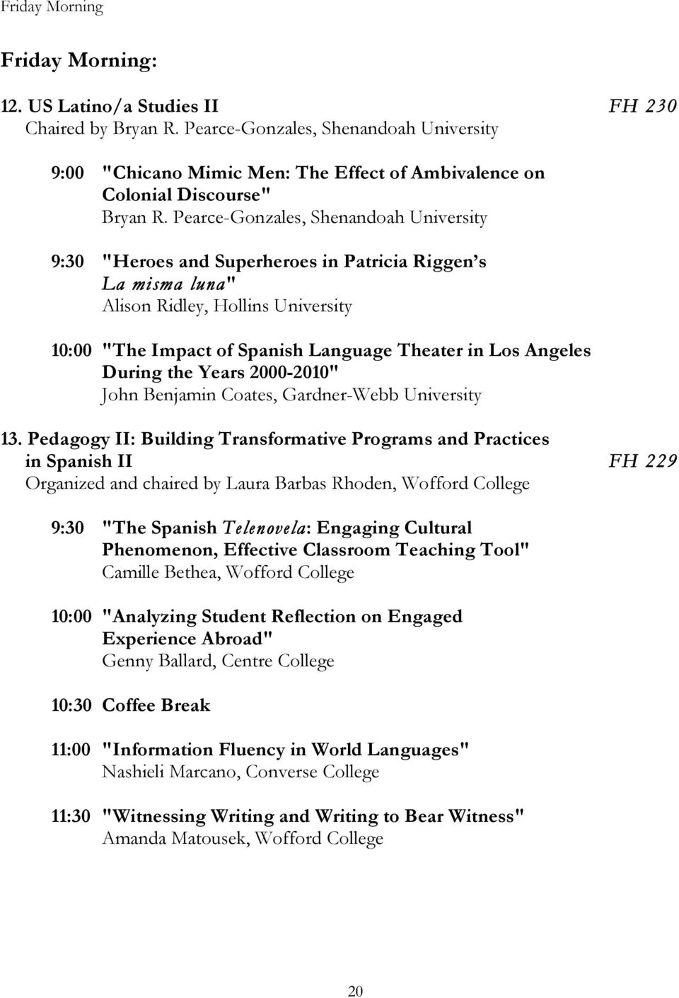 "Pearce-Gonzales, Shenandoah University 9:30 ""Heroes and Superheroes in Patricia Riggen s La misma luna"" Alison Ridley, Hollins University 10:00 ""The Impact of Spanish Language Theater in Los Angeles"