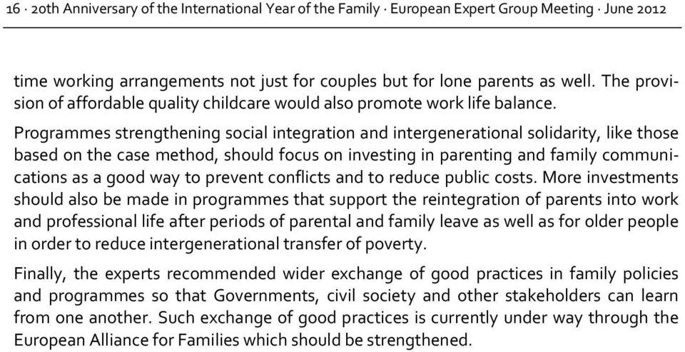 Programmes strengthening social integration and intergenerational solidarity, like those based on the case method, should focus on investing in parenting and family communications as a good way to