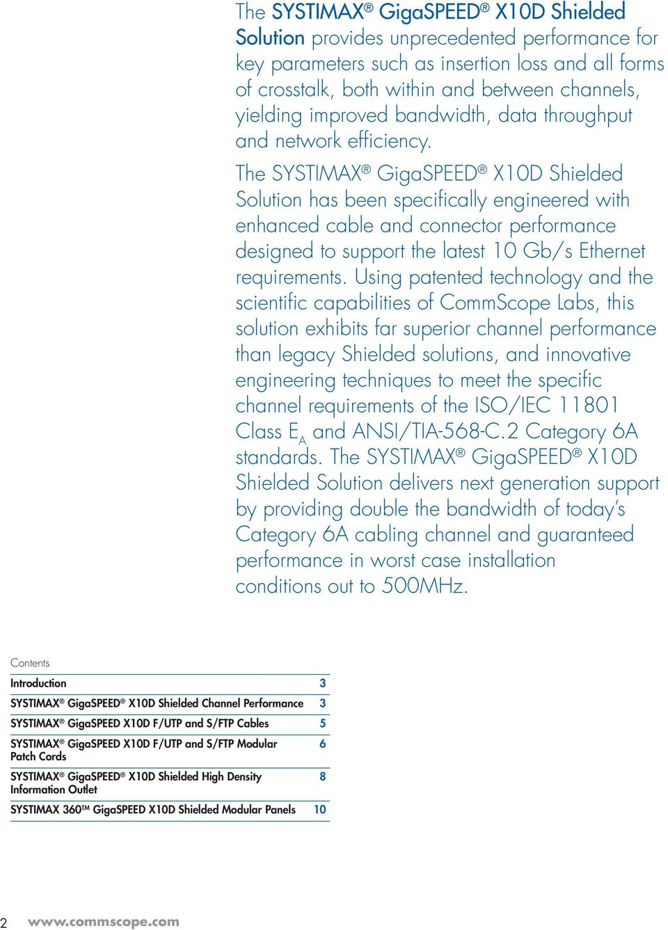 The SYSTIMAX GigaSPEED X10D Shielded Solution has been specifically engineered with enhanced cable and connector performance designed to support the latest 10 Gb/s Ethernet requirements.