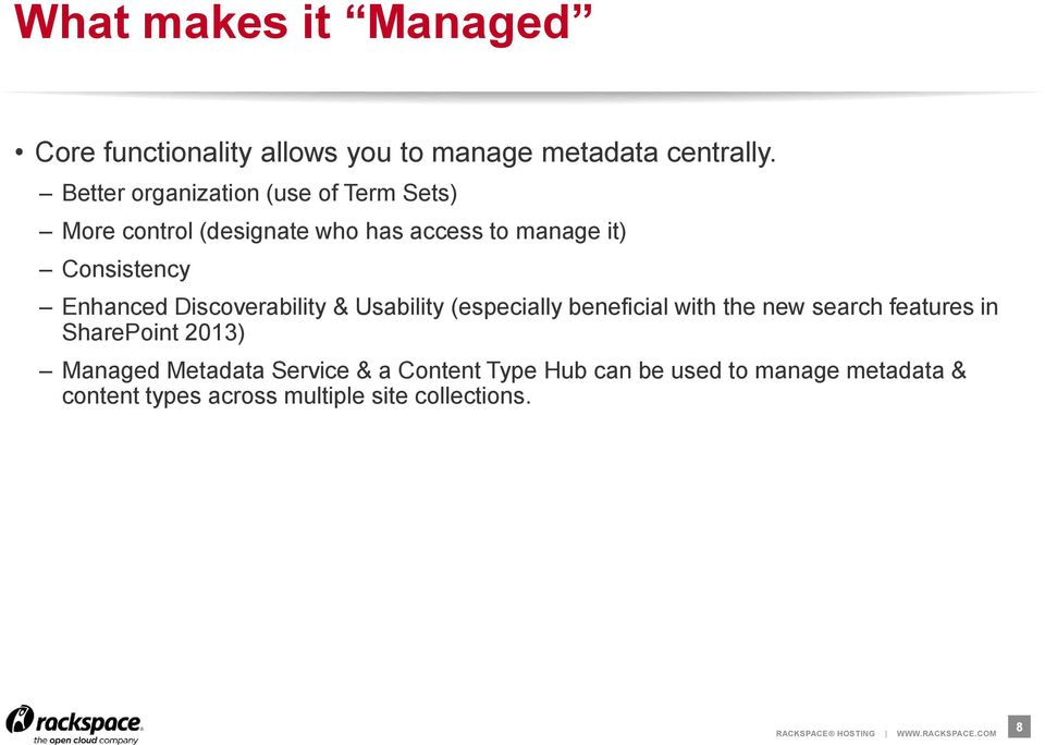 Enhanced Discoverability & Usability (especially beneficial with the new search features in SharePoint