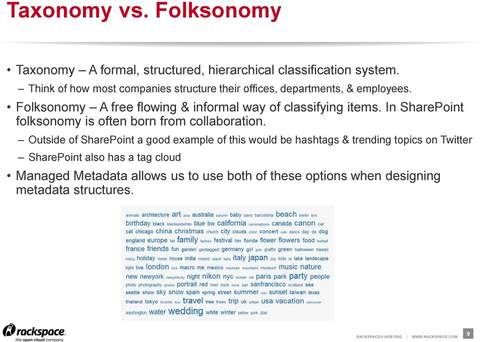 Folksonomy A free flowing & informal way of classifying items. In SharePoint folksonomy is often born from collaboration.