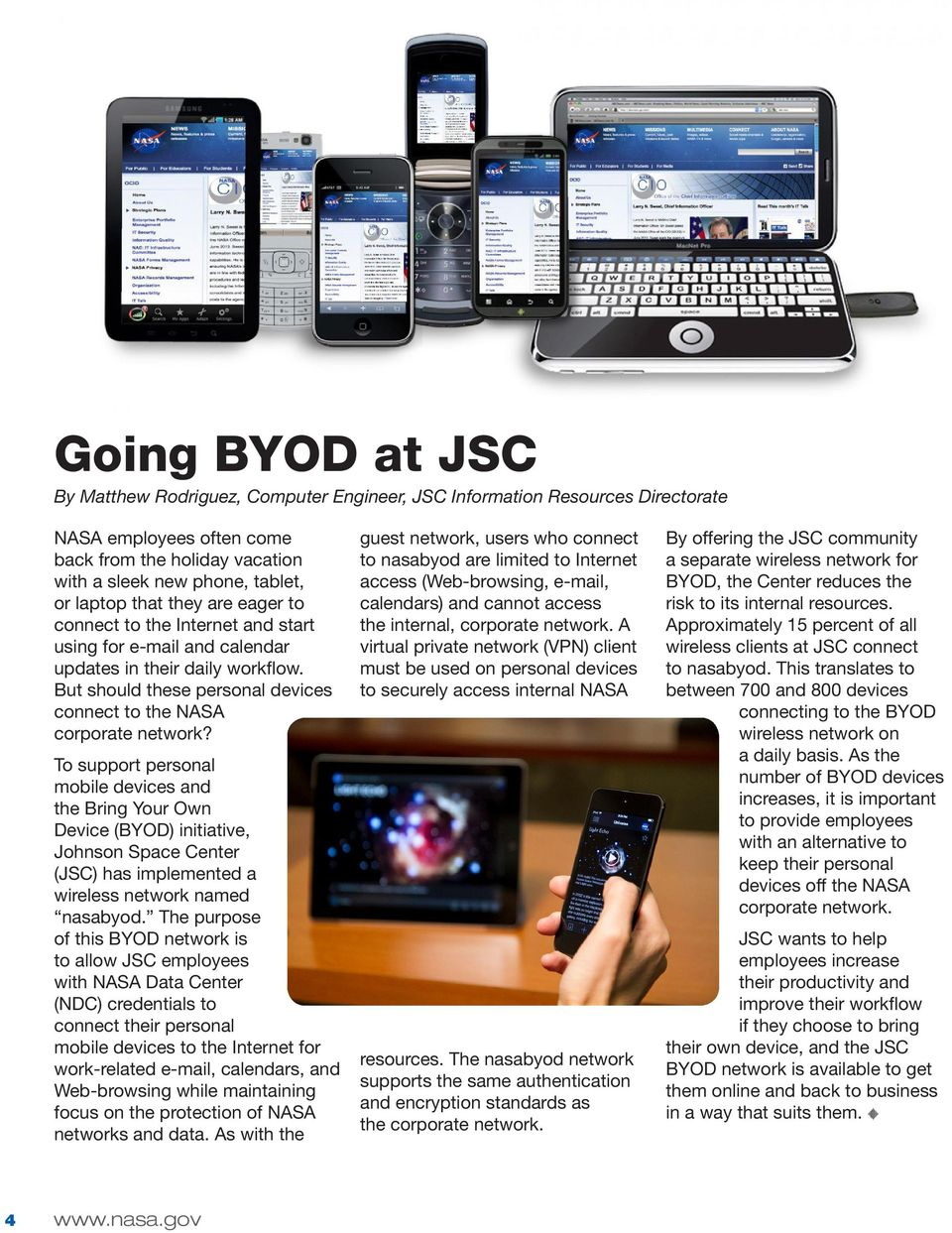 To support personal mobile devices and the Bring Your Own Device (BYOD) initiative, Johnson Space Center (JSC) has implemented a wireless network named nasabyod.