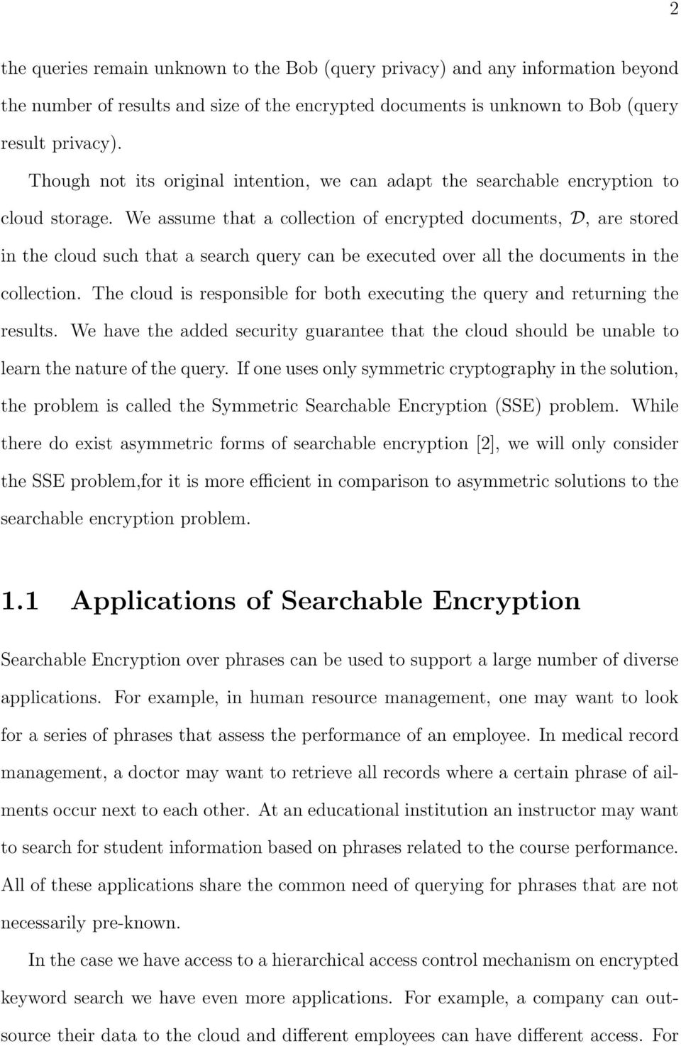 We assume that a collection of encrypted documents, D, are stored in the cloud such that a search query can be executed over all the documents in the collection.