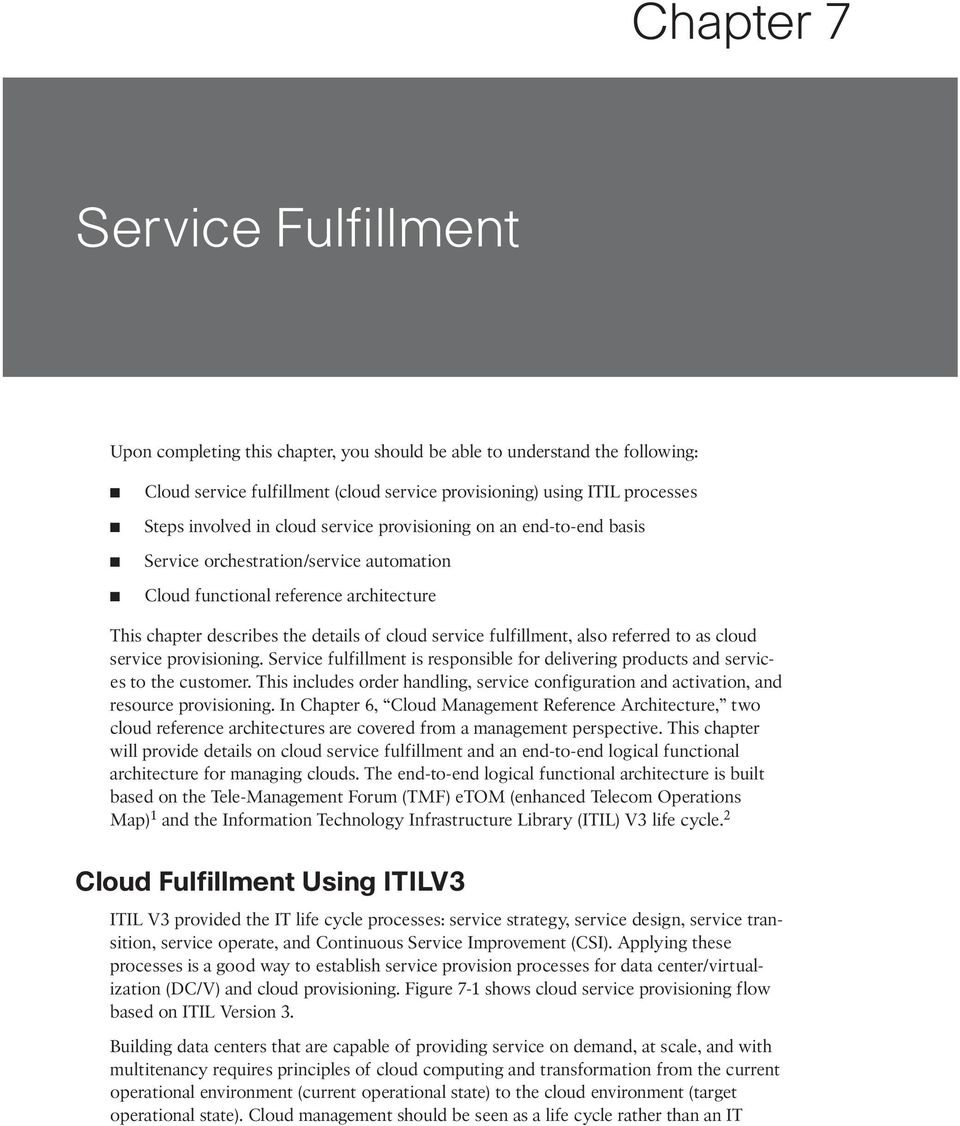also referred to as cloud service provisioning. Service fulfillment is responsible for delivering products and services to the customer.