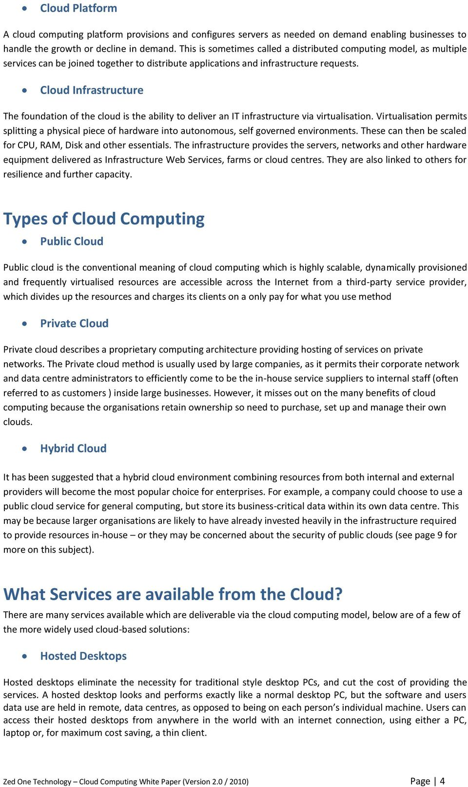 Cloud Infrastructure The foundation of the cloud is the ability to deliver an IT infrastructure via virtualisation.