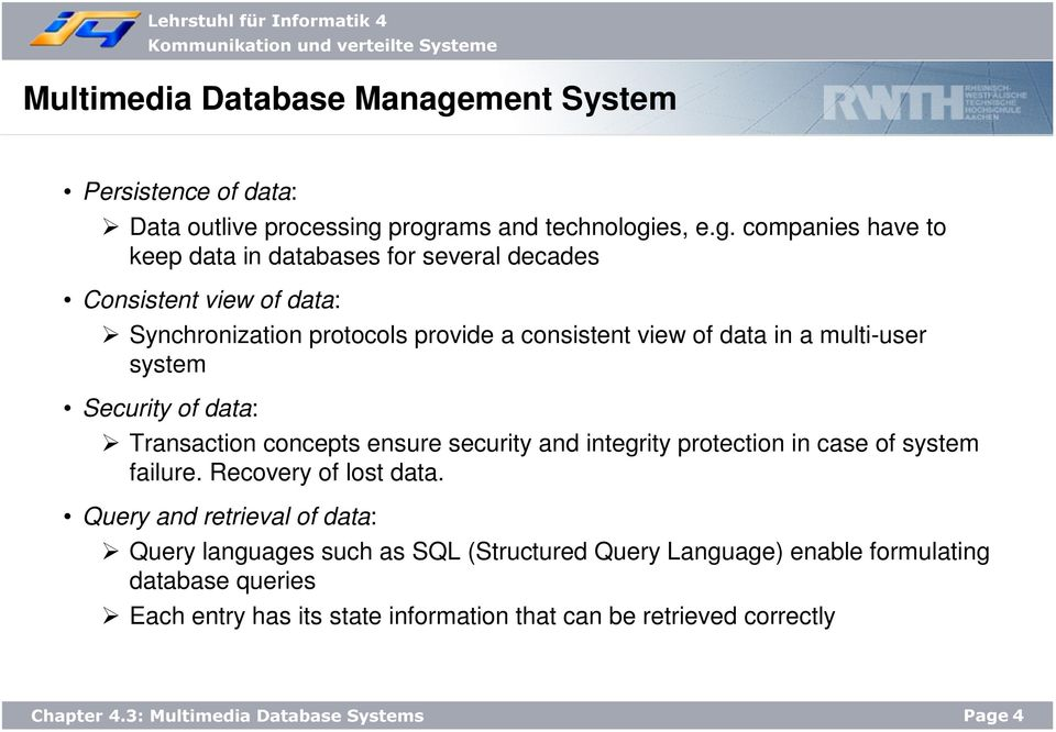 programs and technologies, e.g. companies have to keep data in databases for several decades Consistent view of data: Synchronization protocols provide
