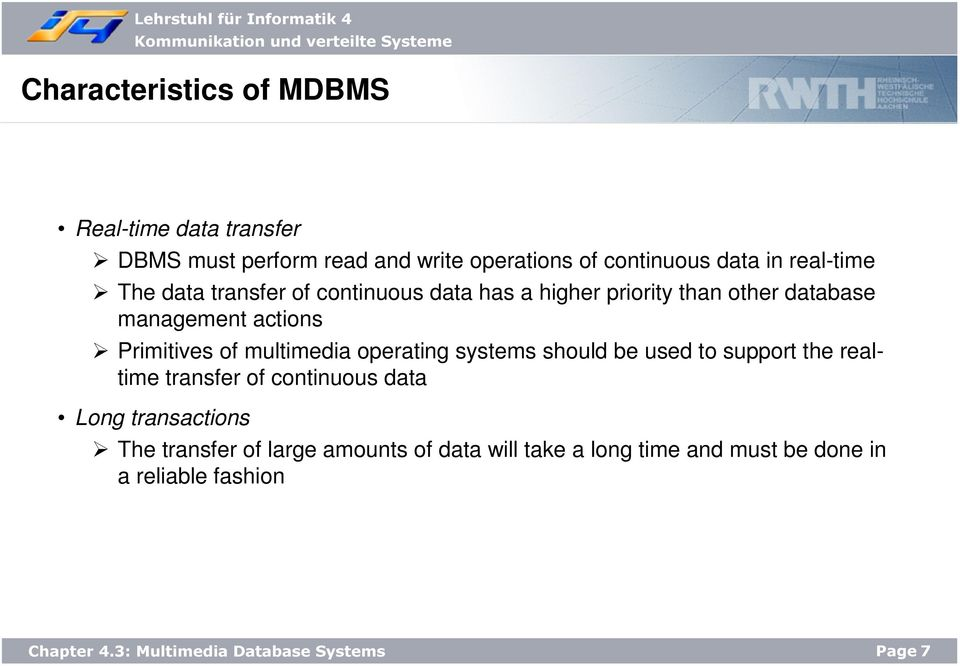 Primitives of multimedia operating systems should be used to support the realtime transfer of continuous data