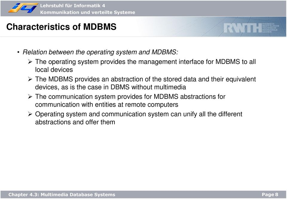 as is the case in DBMS without multimedia The communication system provides for MDBMS abstractions for communication with