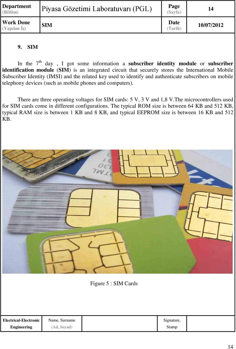 International Mobile Subscriber Identity (IMSI) and the related key used to identify and authenticate subscribers on mobile telephony devices (such as mobile phones and