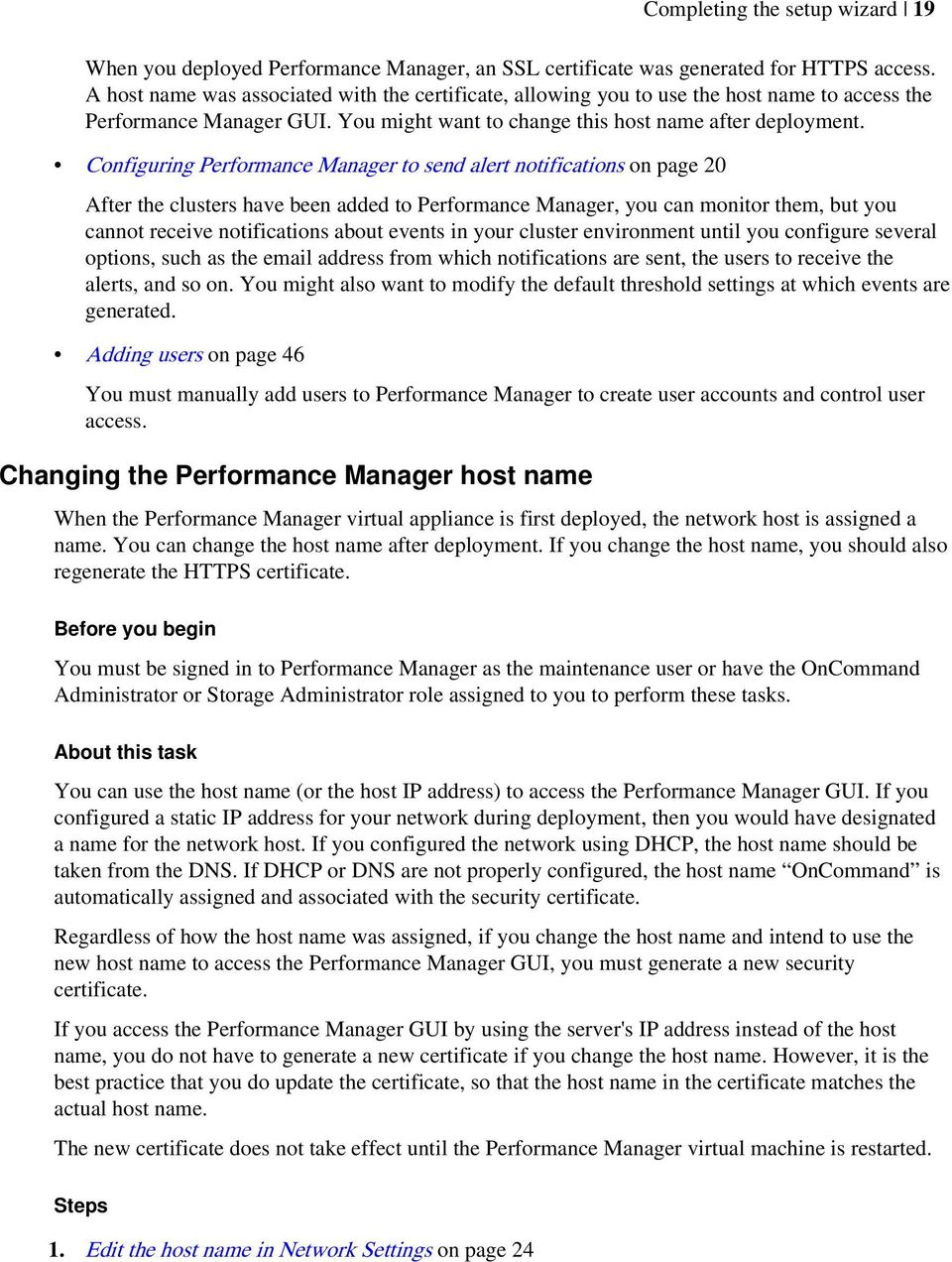 Configuring Performance Manager to send alert notifications on page 20 After the clusters have been added to Performance Manager, you can monitor them, but you cannot receive notifications about