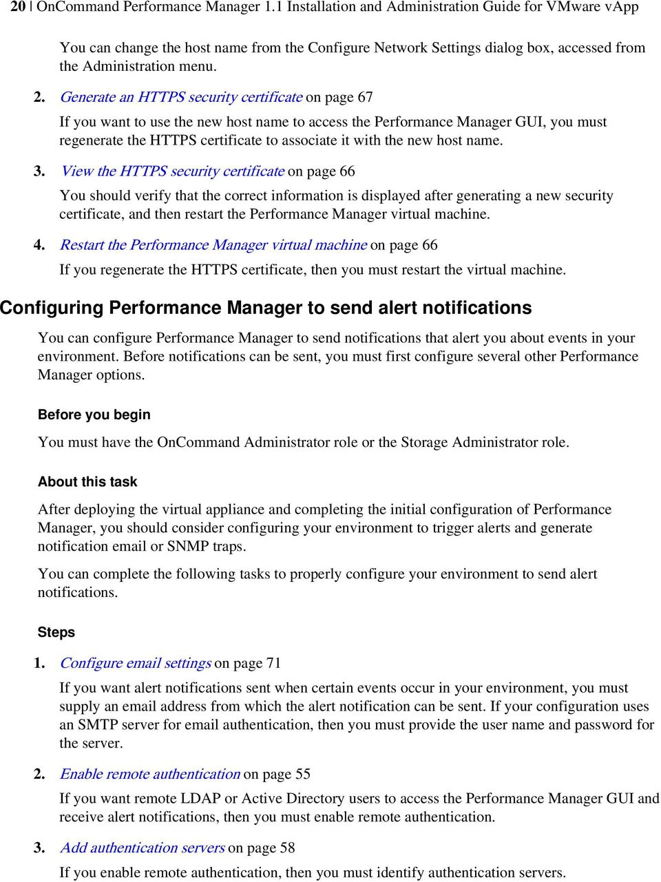 Generate an HTTPS security certificate on page 67 If you want to use the new host name to access the Performance Manager GUI, you must regenerate the HTTPS certificate to associate it with the new