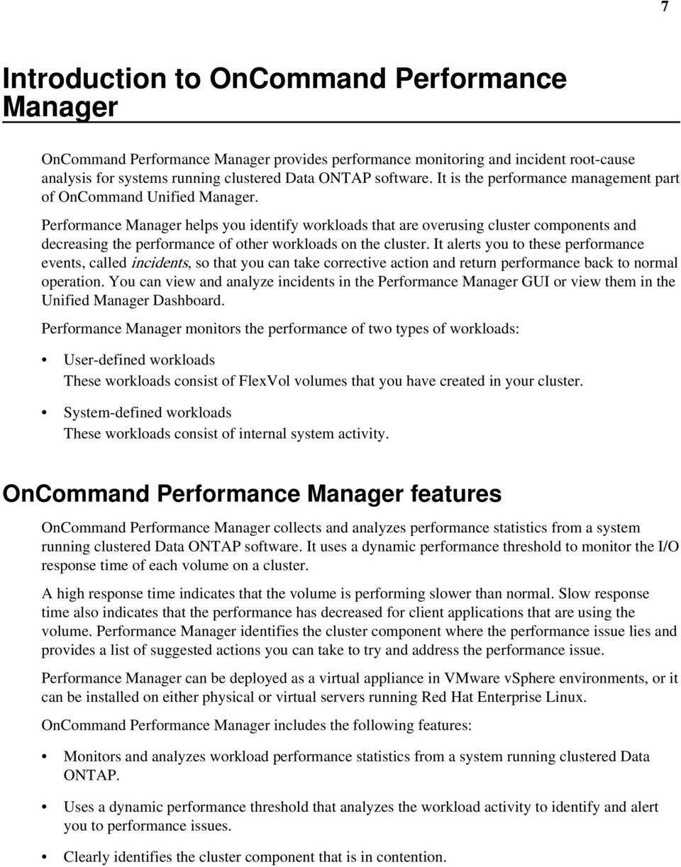 Performance Manager helps you identify workloads that are overusing cluster components and decreasing the performance of other workloads on the cluster.