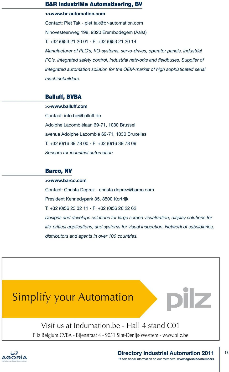 control, industrial networks and fieldbuses. Supplier of integrated automation solution for the OEM-market of high sophisticated serial machinebuilders. Balluff, BVBA >>www.balluff.com Contact: info.
