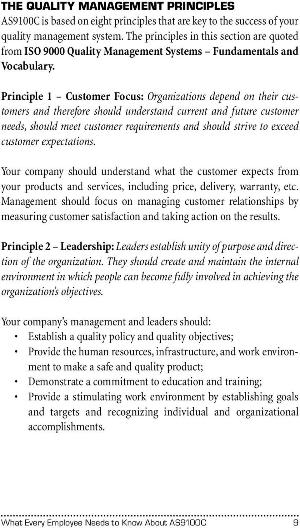 Principle 1 Customer Focus: Organizations depend on their customers and therefore should understand current and future customer needs, should meet customer requirements and should strive to exceed