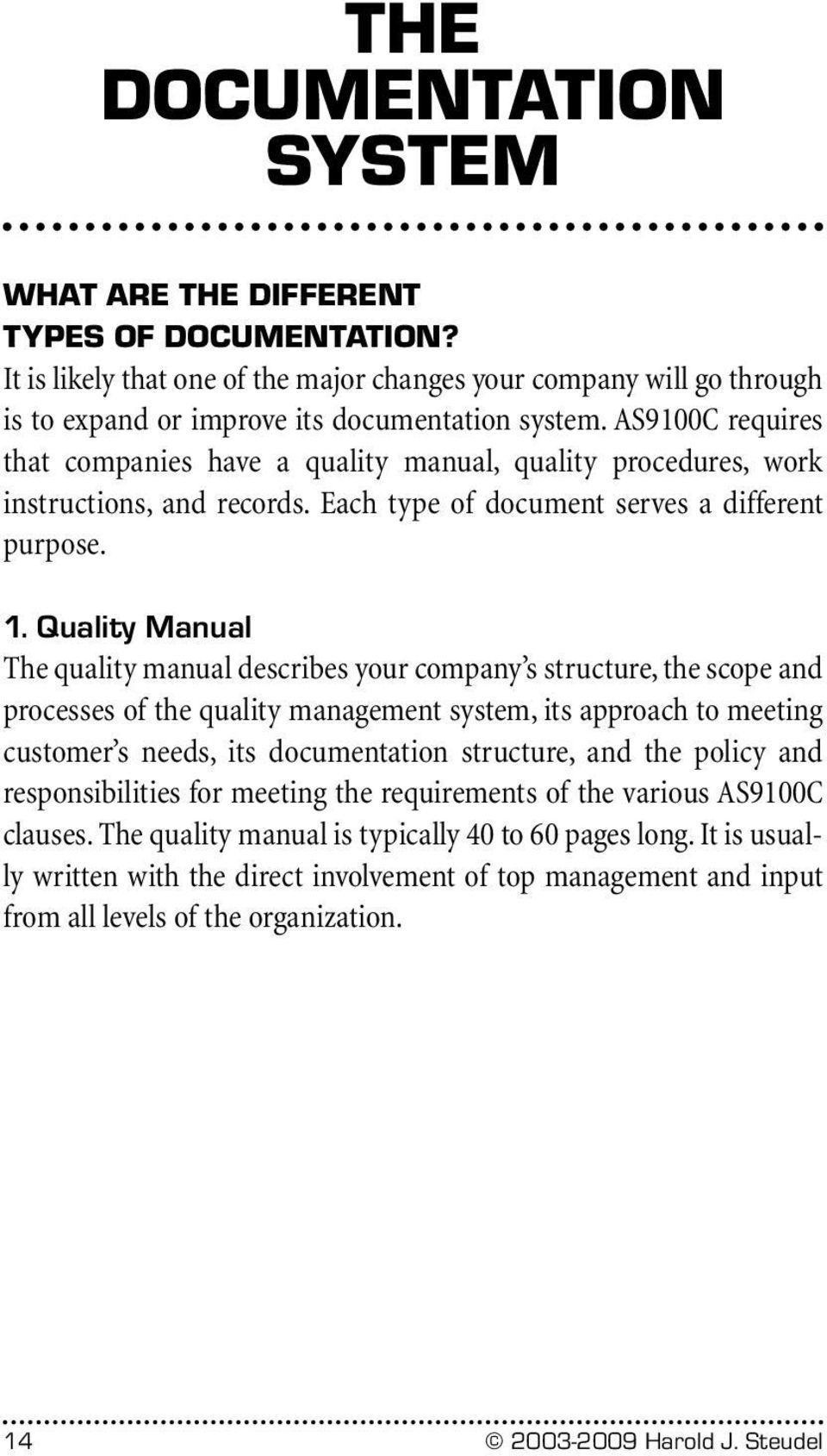 Quality Manual The quality manual describes your company s structure, the scope and processes of the quality management system, its approach to meeting customer s needs, its documentation structure,