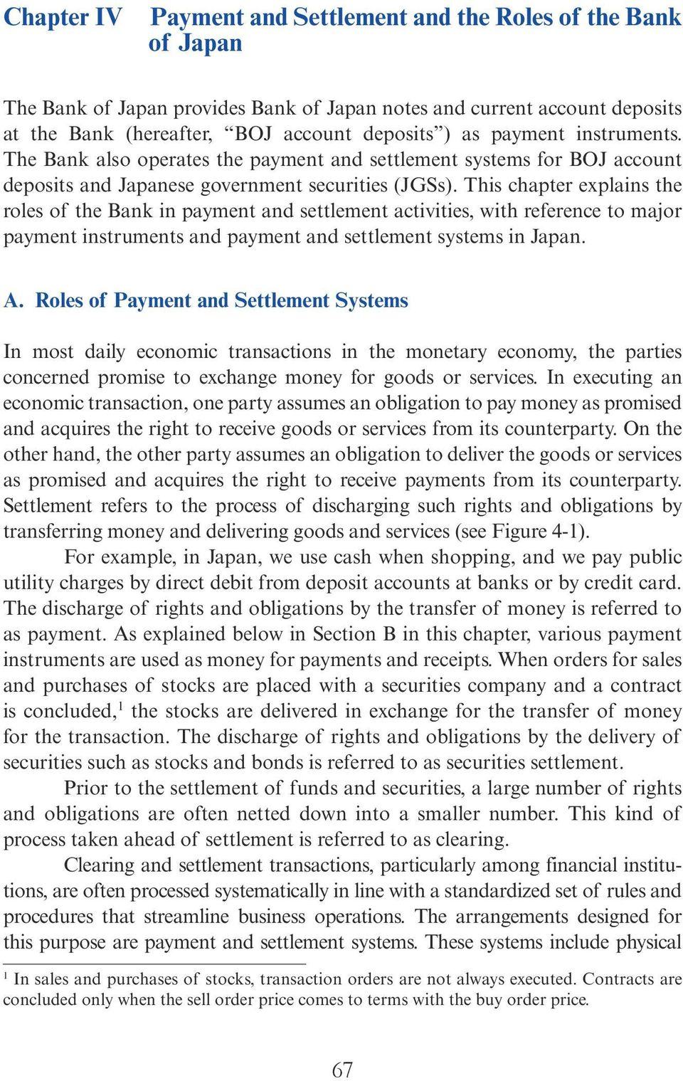 This chapter explains the roles of the Bank in payment and settlement activities, with reference to major payment instruments and payment and settlement systems in Japan. A.