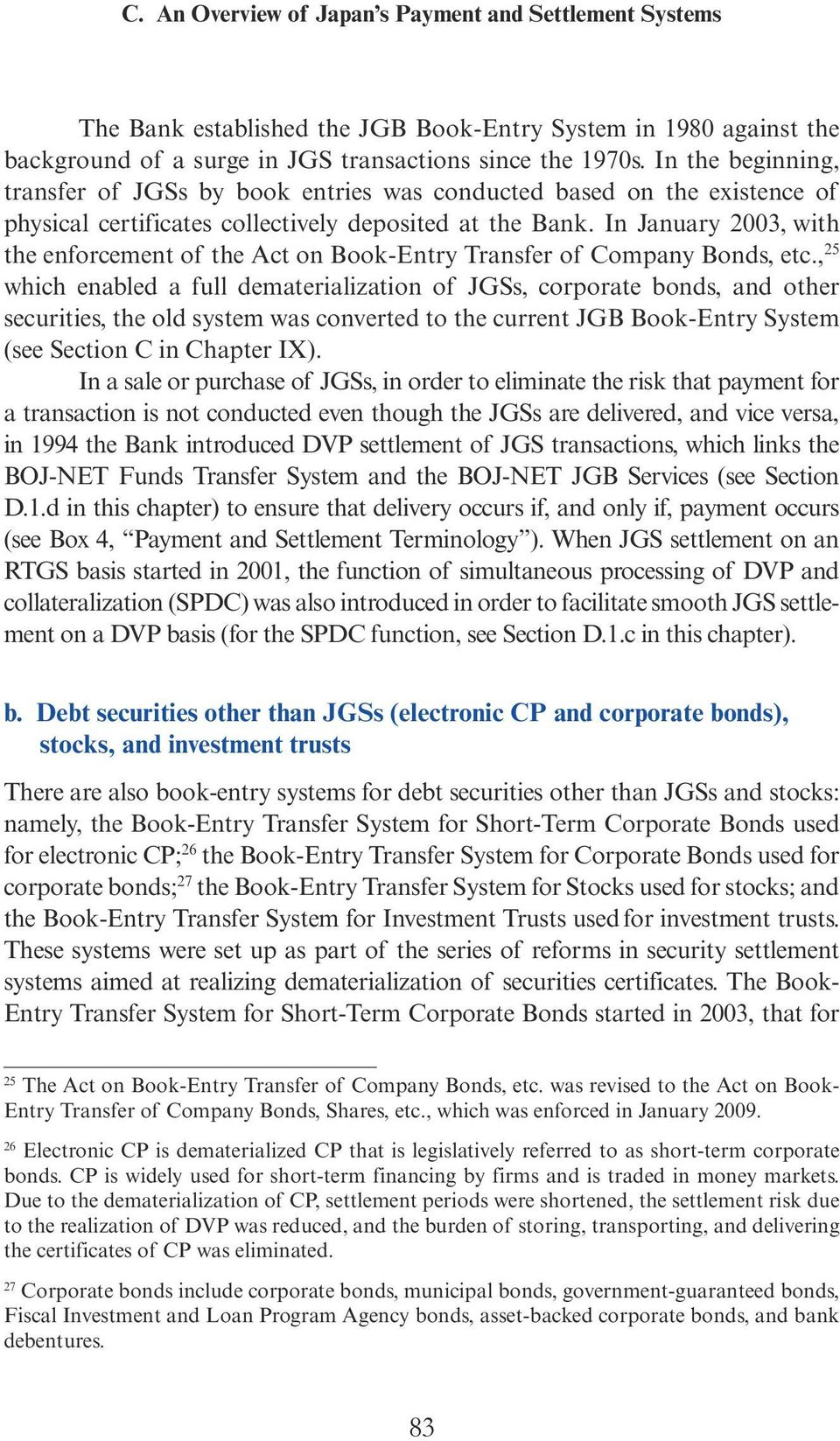 In January 2003, with the enforcement of the Act on Book-Entry Transfer of Company Bonds, etc.