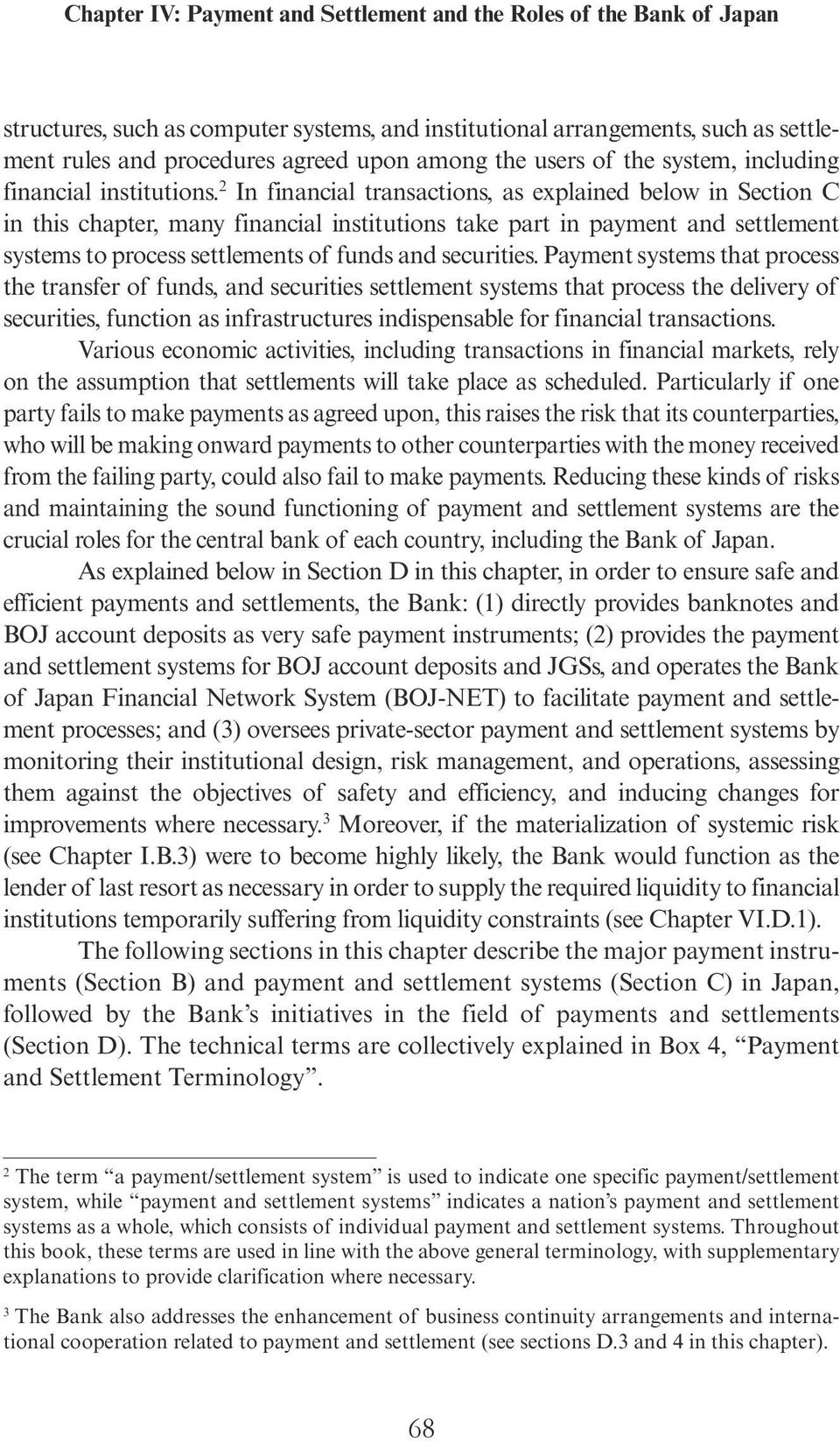2 In financial transactions, as explained below in Section C in this chapter, many financial institutions take part in payment and settlement systems to process settlements of funds and securities.