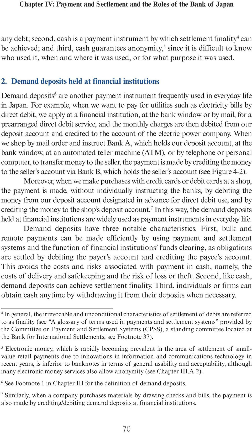 Demand deposits held at financial institutions Demand deposits 6 are another payment instrument frequently used in everyday life in Japan.