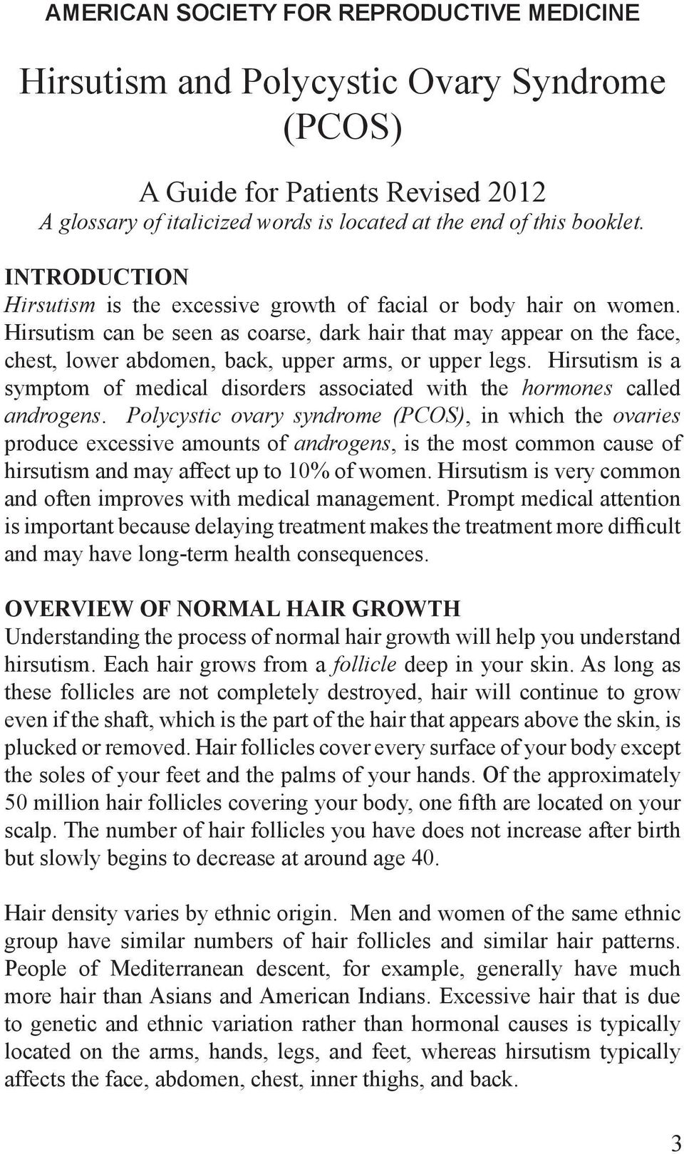 Hirsutism can be seen as coarse, dark hair that may appear on the face, chest, lower abdomen, back, upper arms, or upper legs.