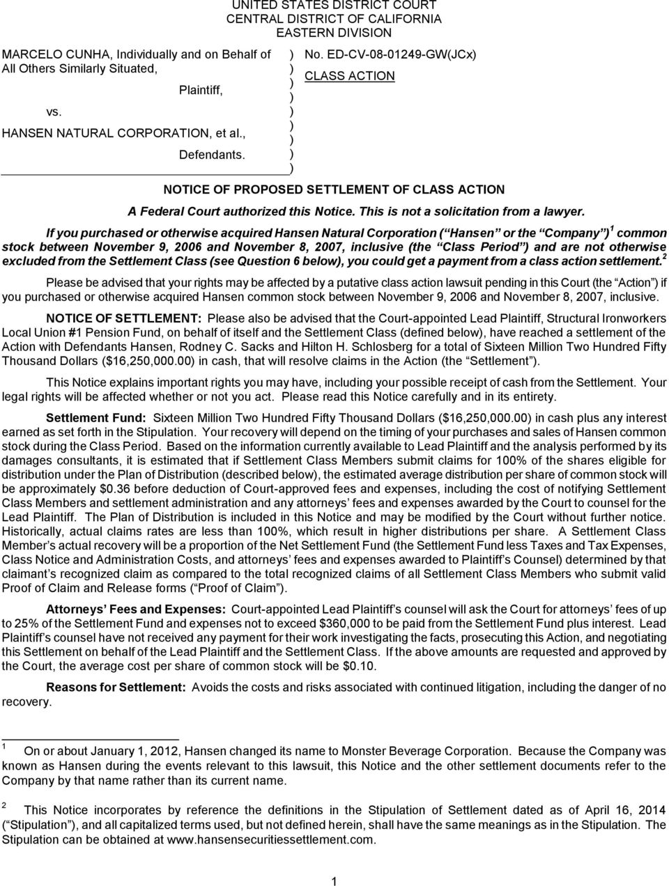 ED-CV-08-01249-GW(JCx CLASS ACTION NOTICE OF PROPOSED SETTLEMENT OF CLASS ACTION A Federal Court authorized this Notice. This is not a solicitation from a lawyer.