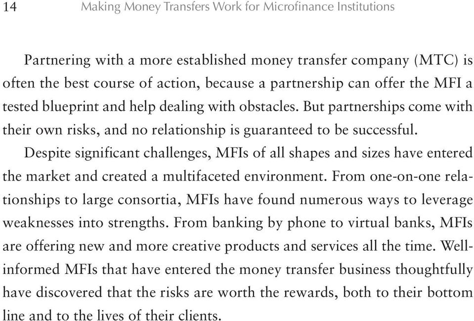 Despite significant challenges, MFIs of all shapes and sizes have entered the market and created a multifaceted environment.