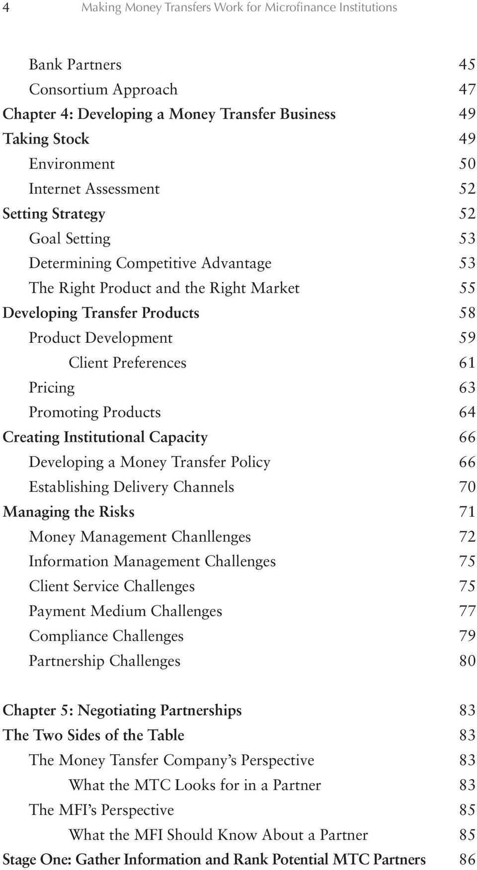 Preferences 61 Pricing 63 Promoting Products 64 Creating Institutional Capacity 66 Developing a Money Transfer Policy 66 Establishing Delivery Channels 70 Managing the Risks 71 Money Management