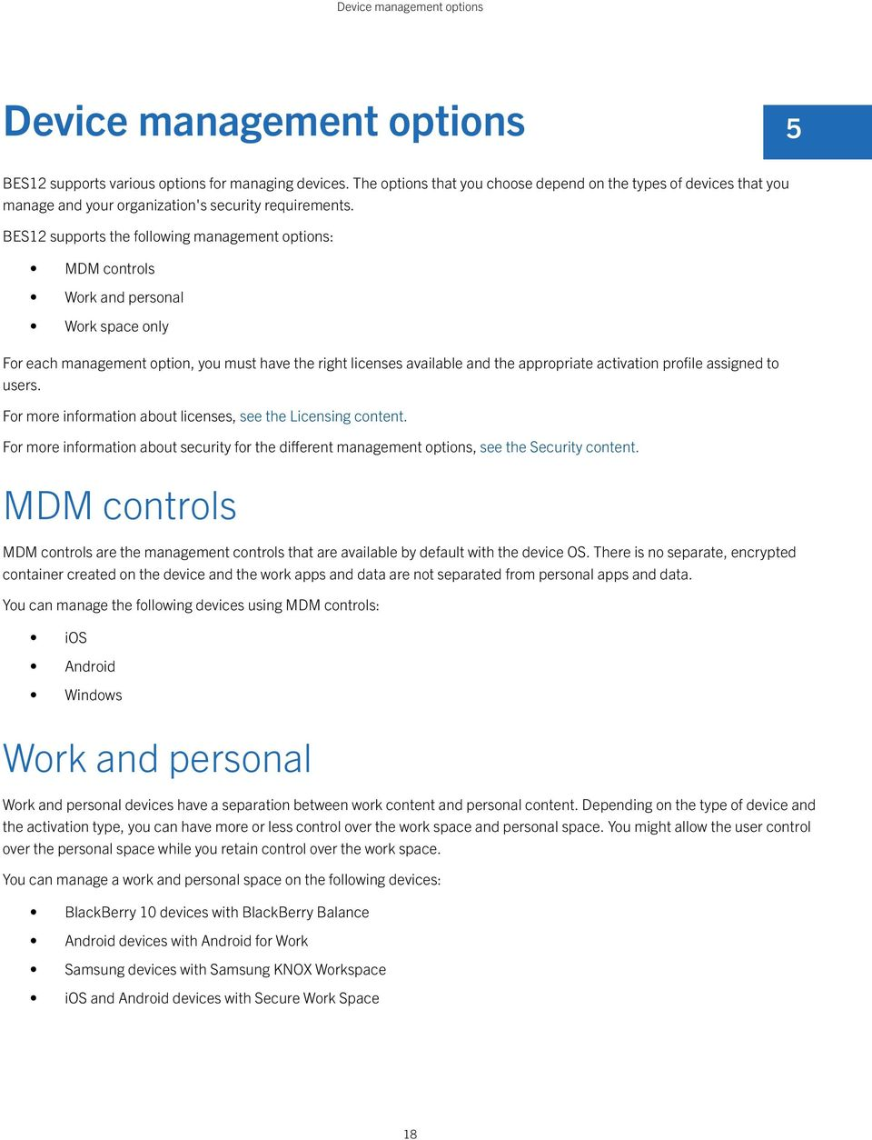 BES12 supports the following management options: MDM controls Work and personal Work space only For each management option, you must have the right licenses available and the appropriate activation