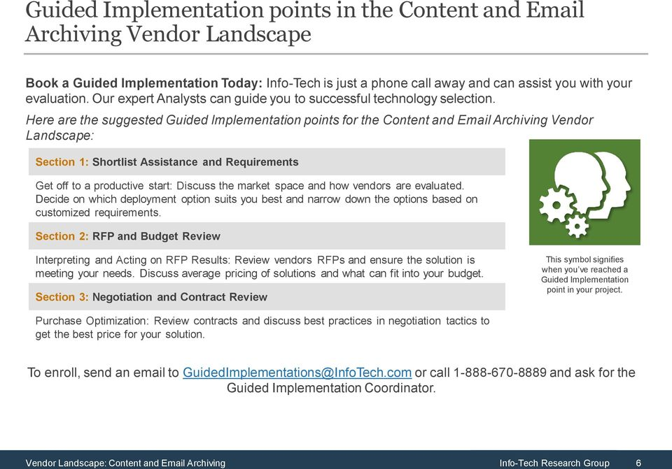 Here are the suggested Guided Implementation points for the and Email Archiving Vendor Landscape: Section 1: Shortlist Assistance and Requirements Get off to a productive start: Discuss the market