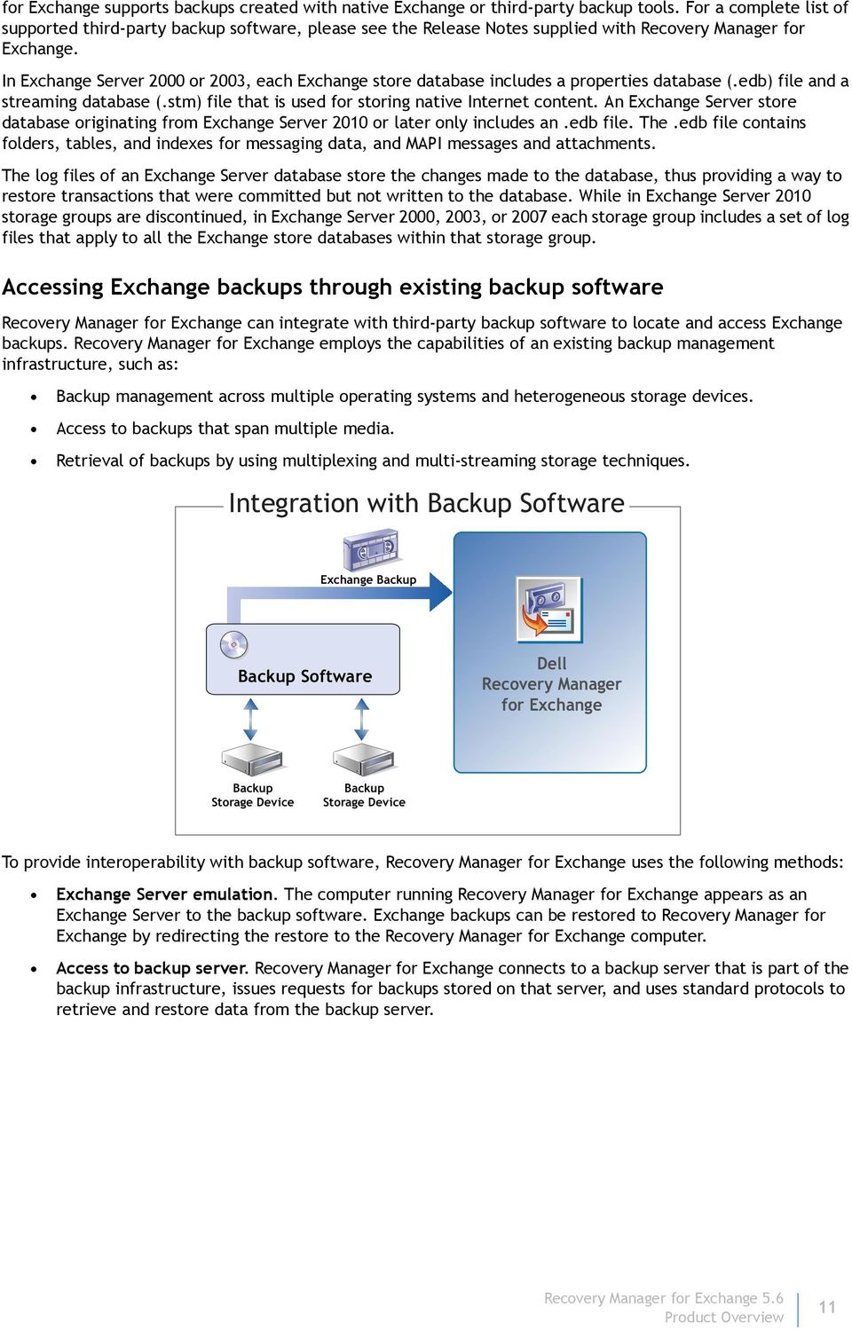In Exchange Server 2000 or 2003, each Exchange store database includes a properties database (.edb) file and a streaming database (.stm) file that is used for storing native Internet content.