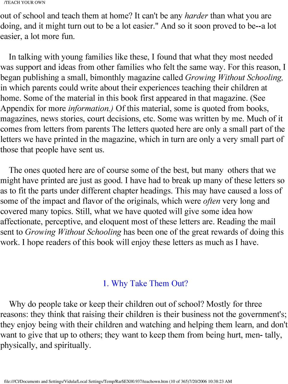 For this reason, I began publishing a small, bimonthly magazine called Growing Without Schooling, in which parents could write about their experiences teaching their children at home.