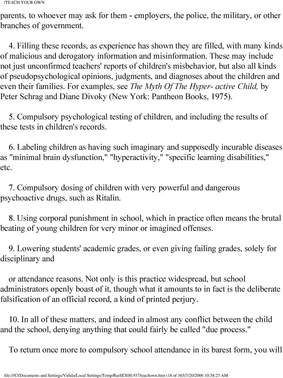 These may include not just unconfirmed teachers' reports of children's misbehavior, but also all kinds of pseudopsychological opinions, judgments, and diagnoses about the children and even their