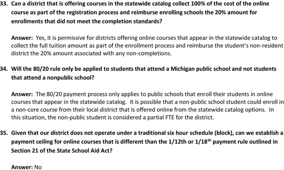 Answer: Yes, it is permissive for districts offering online courses that appear in the statewide catalog to collect the full tuition amount as part of the enrollment process and reimburse the student