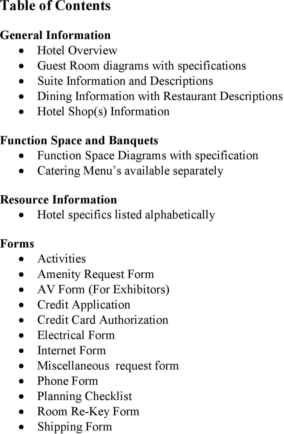 available separately Resource Information Hotel specifics listed alphabetically Forms Activities Amenity Request Form AV Form (For Exhibitors)