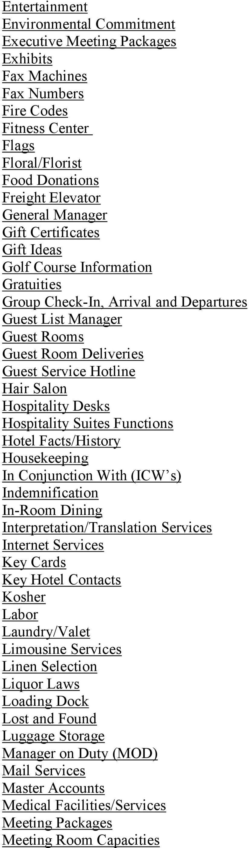 Desks Hospitality Suites Functions Hotel Facts/History Housekeeping In Conjunction With (ICW s) Indemnification In-Room Dining Interpretation/Translation Services Internet Services Key Cards Key