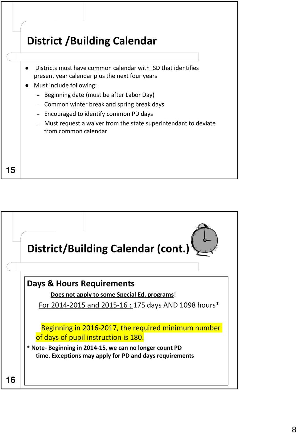 calendar 15 District/Building Calendar (cont.) Days & Hours Requirements Does not apply to some Special Ed. programs!