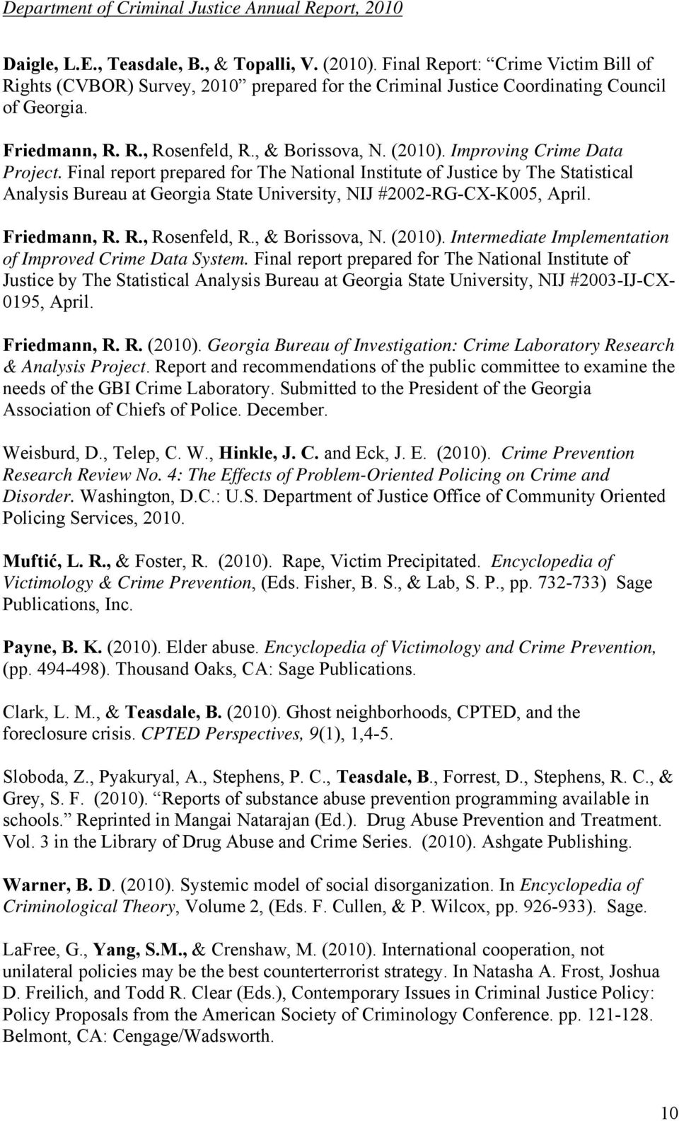 Final report prepared for The National Institute of Justice by The Statistical Analysis Bureau at Georgia State University, NIJ #2002-RG-CX-K005, April. Friedmann, R. R., Rosenfeld, R.