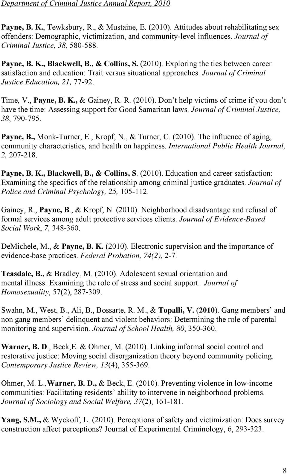 Time, V., Payne, B. K., & Gainey, R. R. (2010). Don t help victims of crime if you don t have the time: Assessing support for Good Samaritan laws. Journal of Criminal Justice, 38, 790-795. Payne, B., Monk-Turner, E.