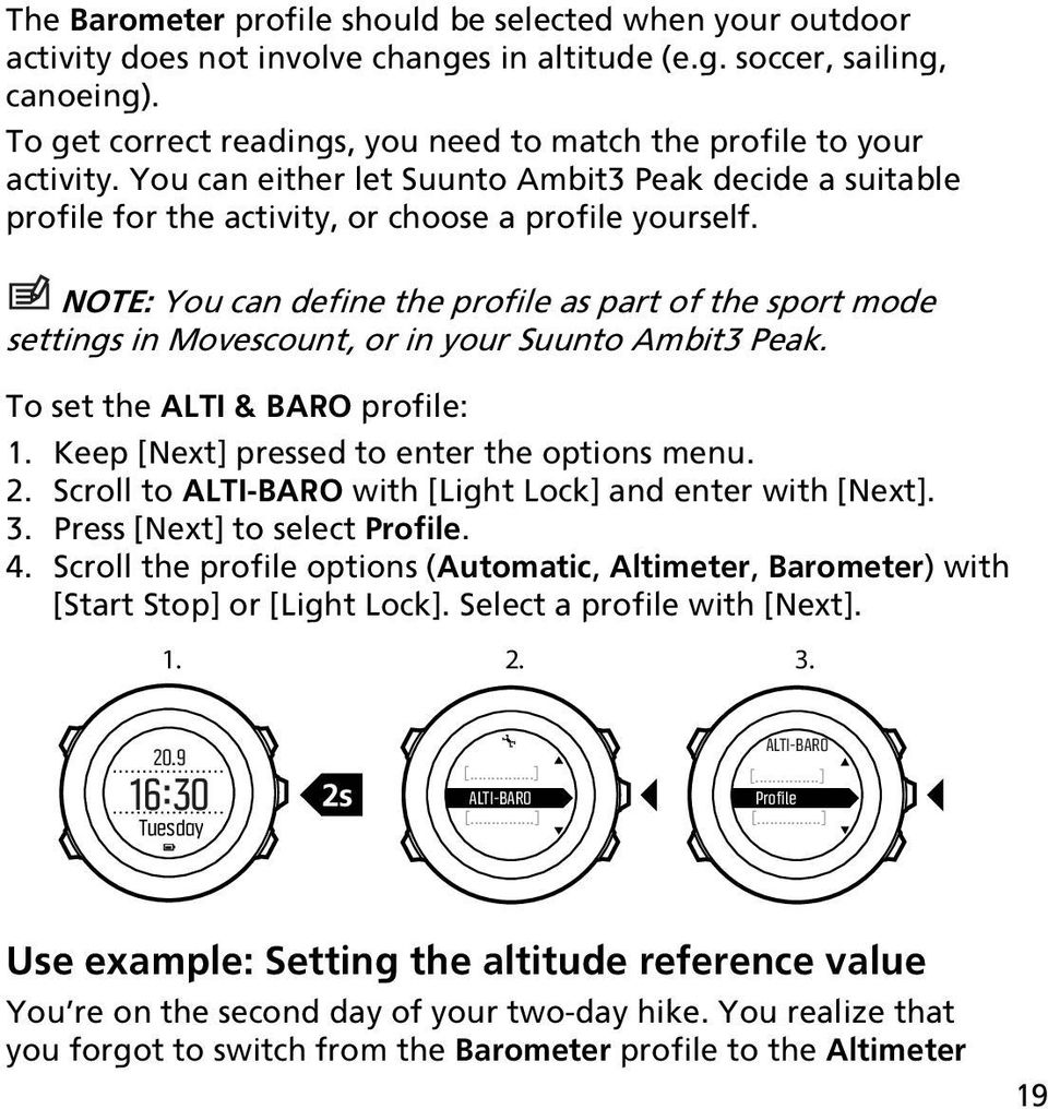 NOTE: You can define the profile as part of the sport mode settings in Movescount, or in your Suunto Ambit3 Peak. To set the ALTI & BARO profile: 1. Keep [Next] pressed to enter the options menu. 2.