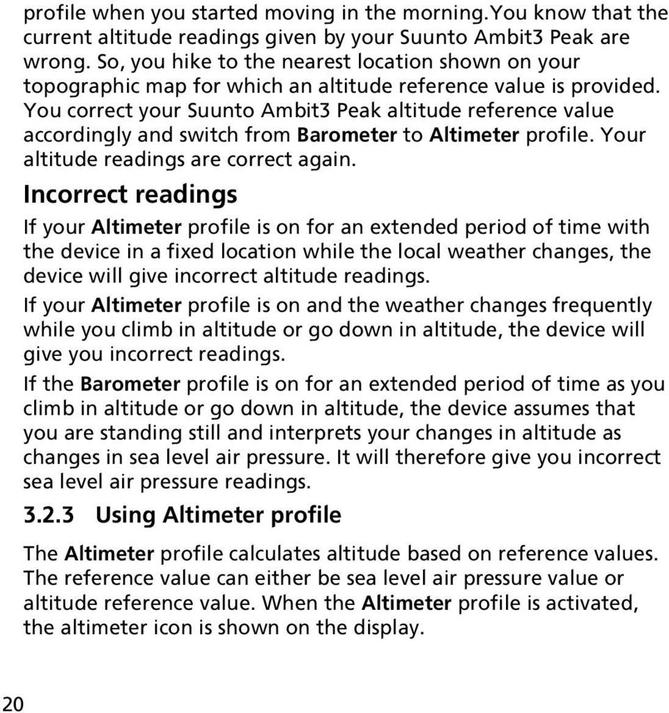 You correct your Suunto Ambit3 Peak altitude reference value accordingly and switch from Barometer to Altimeter profile. Your altitude readings are correct again.