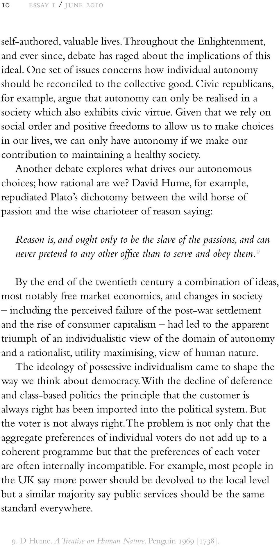 Civic republicans, for example, argue that autonomy can only be realised in a society which also exhibits civic virtue.