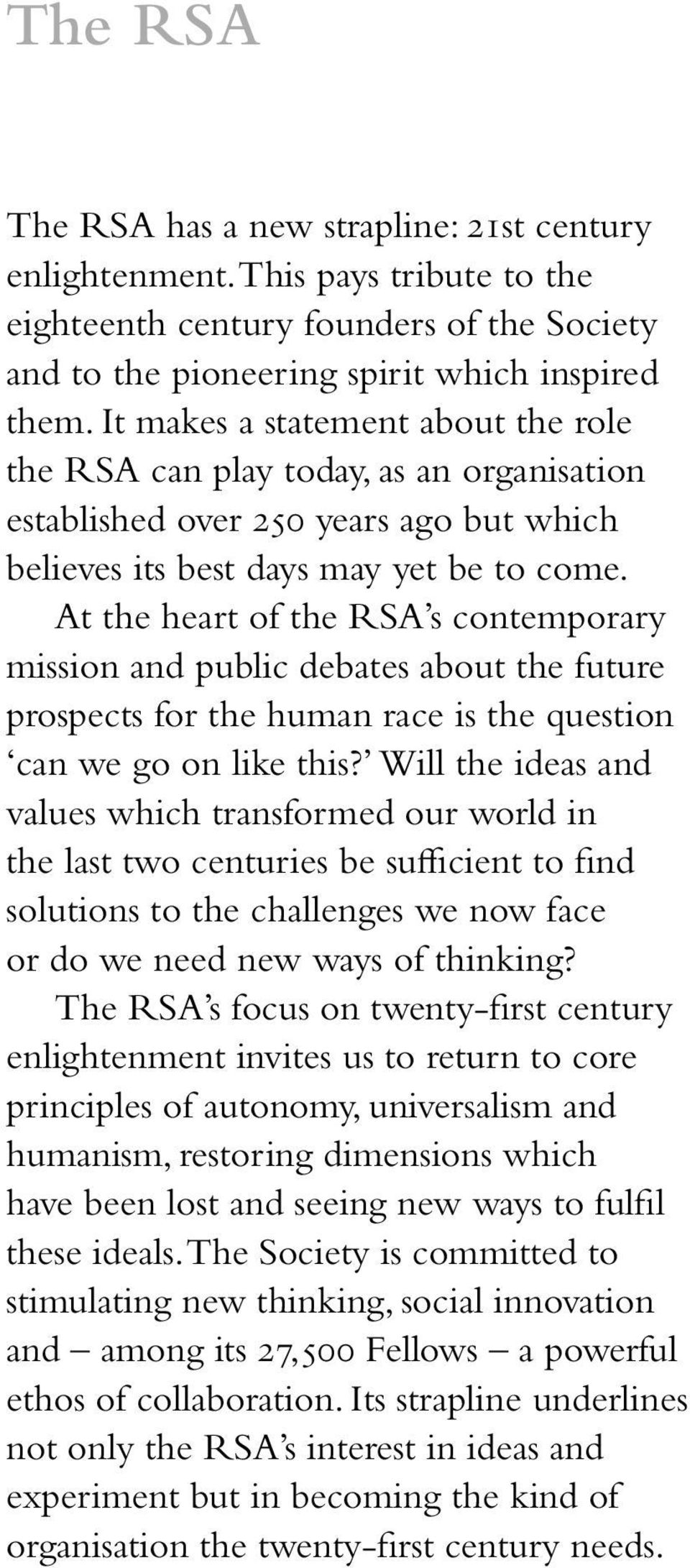 At the heart of the RSA s contemporary mission and public debates about the future prospects for the human race is the question can we go on like this?