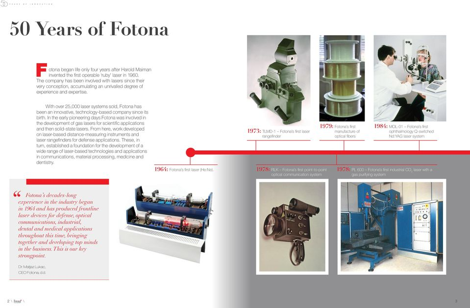 With over 25,000 laser systems sold, Fotona has been an innovative, technology-based company since its birth.