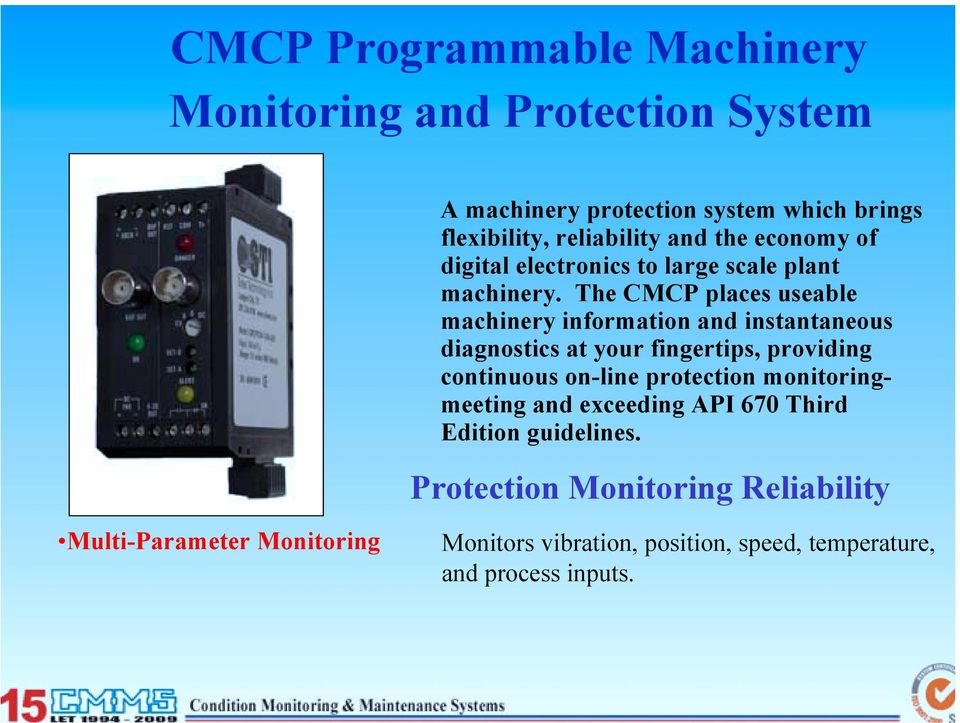 The CMCP places useable machinery information and instantaneous diagnostics at your fingertips, providing continuous on-line