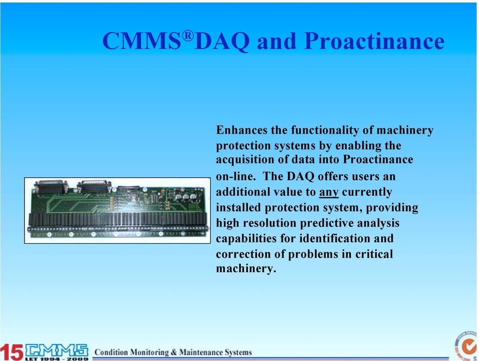 The DAQ offers users an additional value to any currently installed protection system,