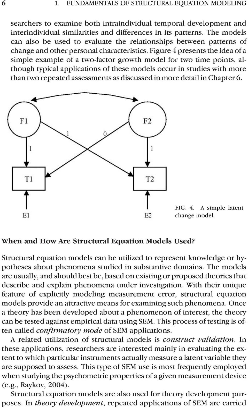 Figure 4 presents the idea of a simple example of a two-factor growth model for two time points, although typical applications of these models occur in studies with more than two repeated assessments
