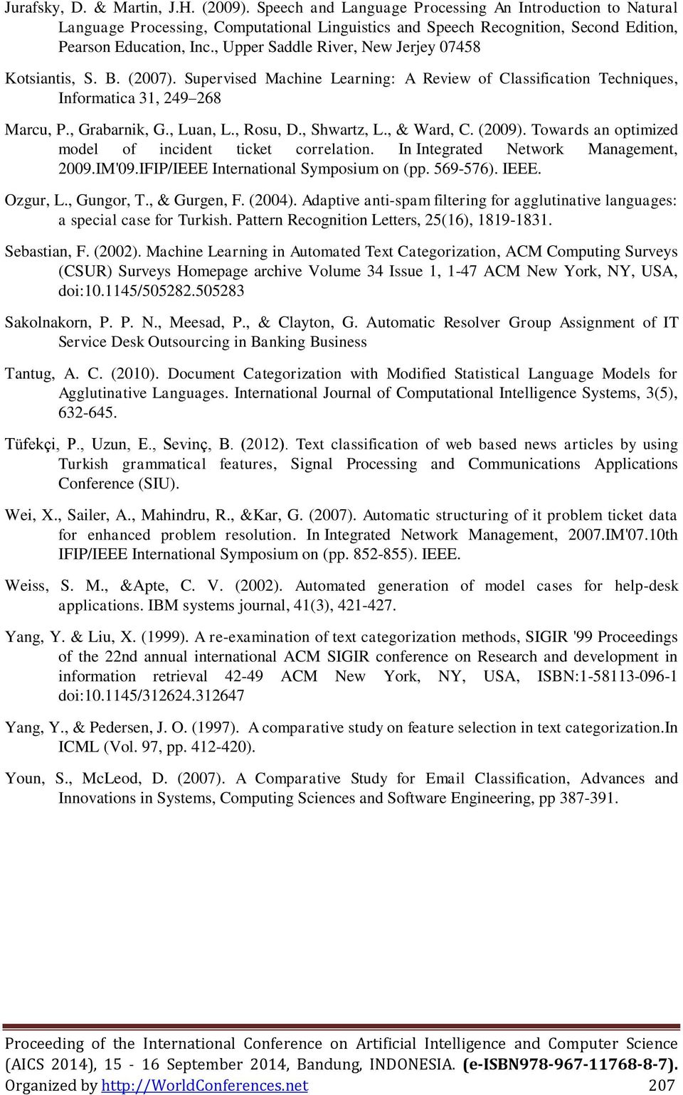 , Upper Saddle River, New Jerjey 07458 Kotsiantis, S. B. (2007). Supervised Machine Learning: A Review of Classification Techniques, Informatica 31, 249 268 Marcu, P., Grabarnik, G., Luan, L.